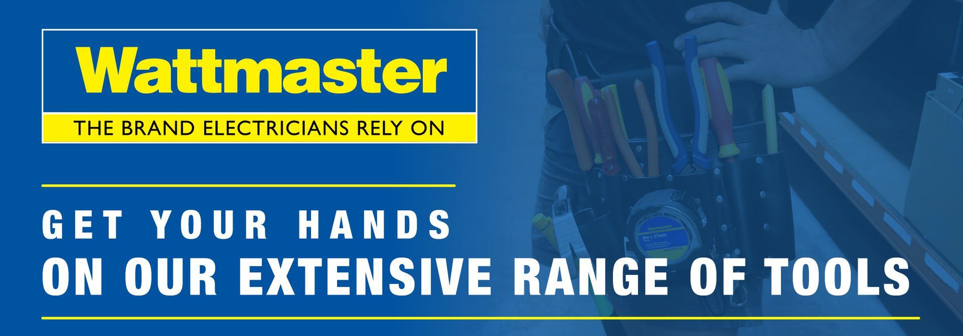 Wattmaster The Brand Electricians Rely On - Get your hands on our extensive range of tools
